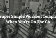 Super Simple Workout Template When You're On The Go