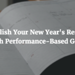 Accomplish Your New Year's Resolution With Performance-Based Goals