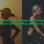 Is Cardio Or Strength Training Better For Weight Loss?