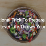 1 Nutritional Trick To Prepare You For Whatever Life Throws Your Way