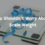 Why You Shouldn't Worry About Your Scale Weight