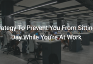 1 strategy to prevent you from sitting all day