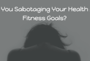 Are you sabotaging your health and fitness goals