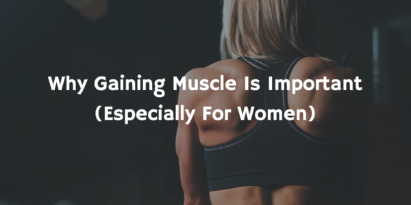 Why Gaining Muscle Is Important (Especially For Women)